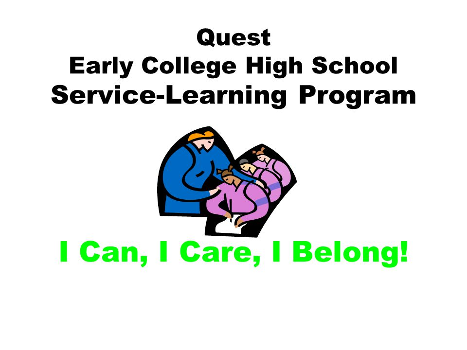 Quest Early College High School Service-Learning Program I Can, I Care, I Belong!