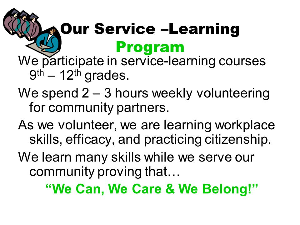 Our Service –Learning Program We participate in service-learning courses 9 th – 12 th grades.