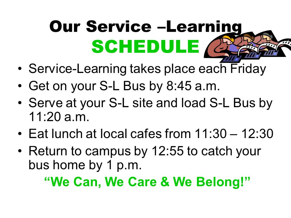 Our Service –Learning SCHEDULE Service-Learning takes place each Friday Get on your S-L Bus by 8:45 a.m.