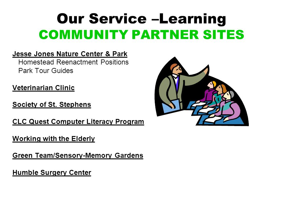 Our Service –Learning COMMUNITY PARTNER SITES Jesse Jones Nature Center & Park Homestead Reenactment Positions Park Tour Guides Veterinarian Clinic Society of St.