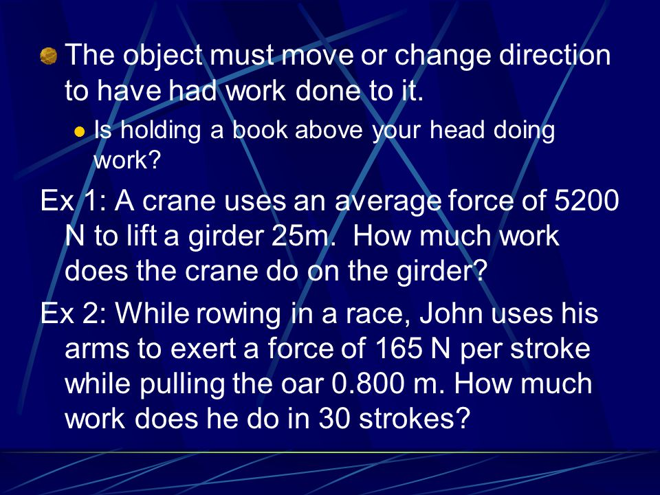 The object must move or change direction to have had work done to it.