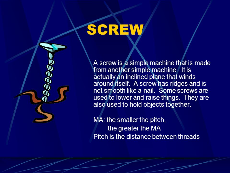 SCREW A screw is a simple machine that is made from another simple machine.