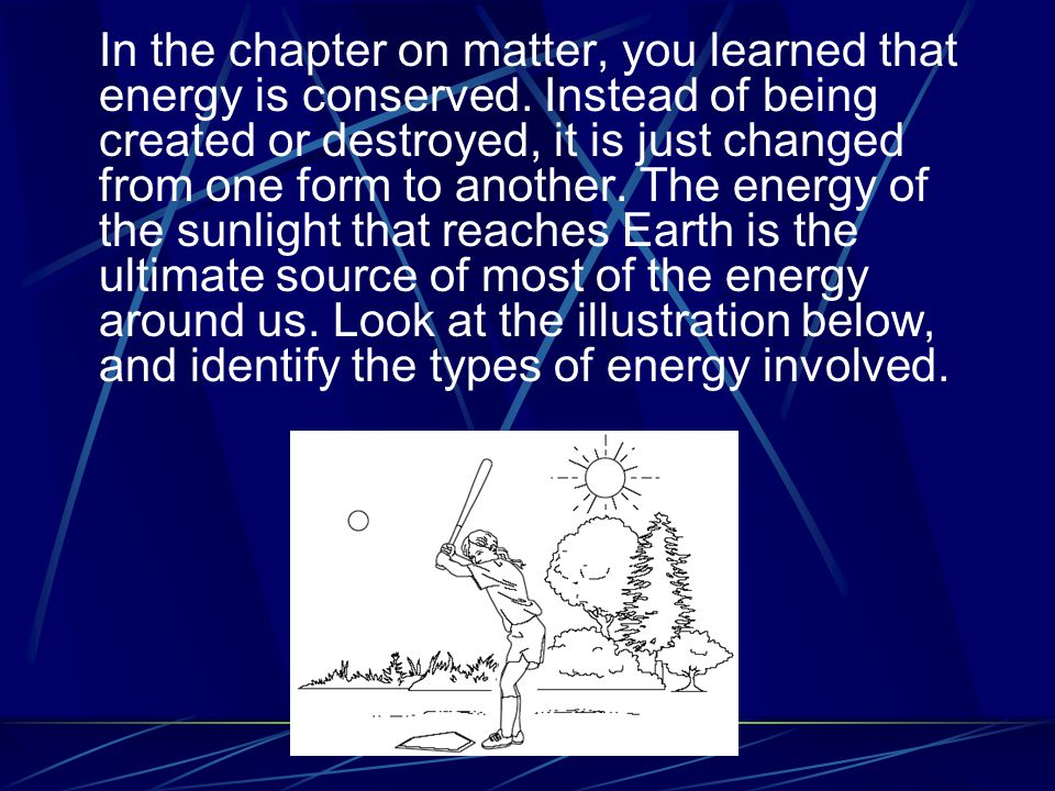In the chapter on matter, you learned that energy is conserved.
