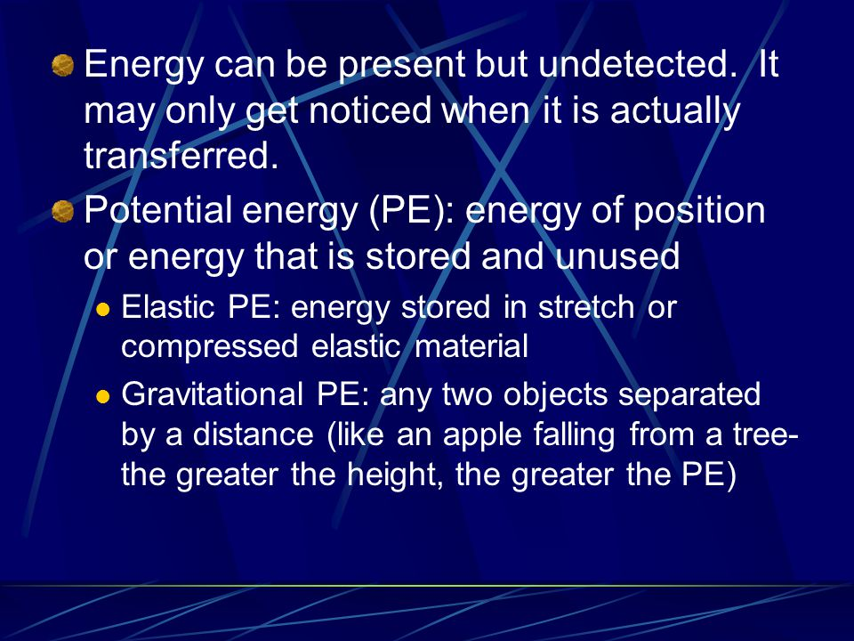 Energy can be present but undetected.It may only get noticed when it is actually transferred.