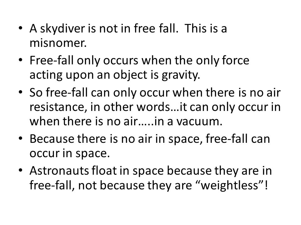 A skydiver is not in free fall.This is a misnomer.
