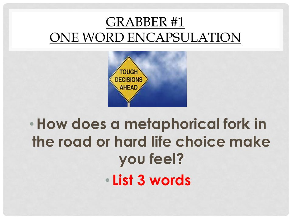 ENCAPSULATION FAME Choose one strong word-circle it Write the Conclusive Frame: Difficult life choice make you feel …Capitialize the word Because…..ultimately they may….