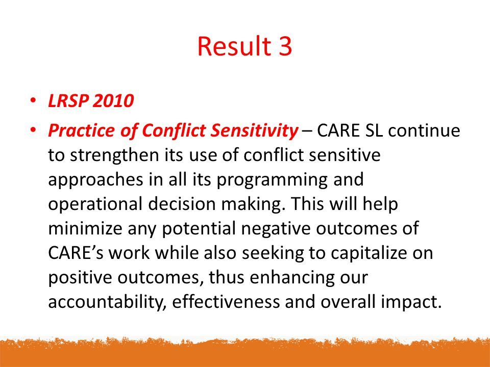 Result 3 LRSP 2010 Practice of Conflict Sensitivity – CARE SL continue to strengthen its use of conflict sensitive approaches in all its programming and operational decision making.