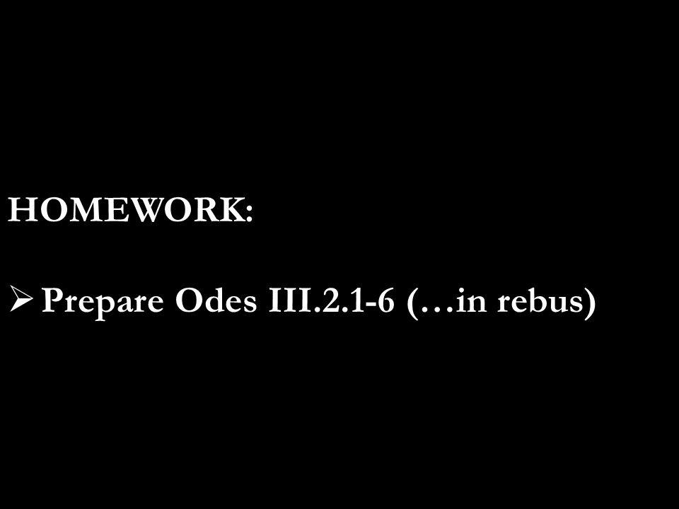 HOMEWORK:  Prepare Odes III.2.1-6 (…in rebus)
