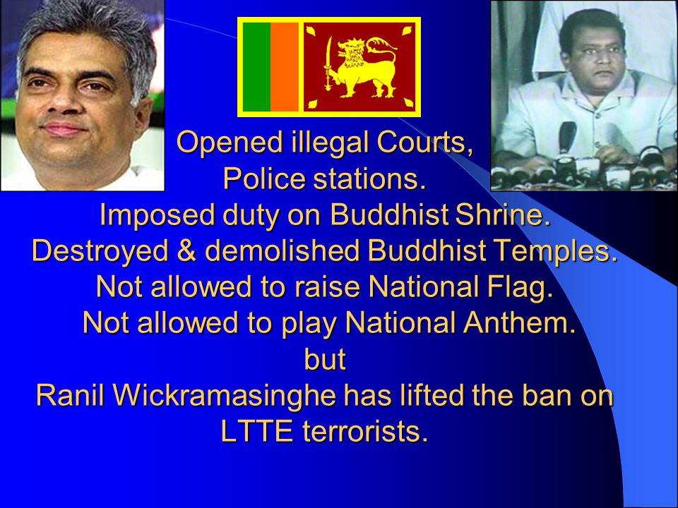 Opened illegal Courts, Police stations. Imposed duty on Buddhist Shrine.