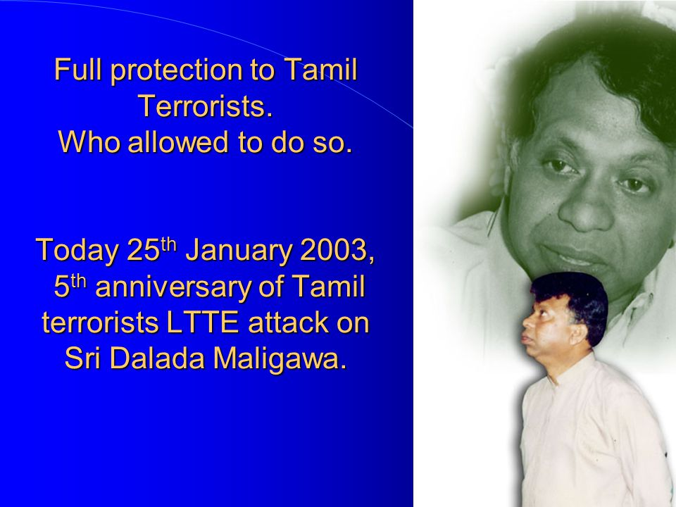 Full protection to Tamil Terrorists. Who allowed to do so.