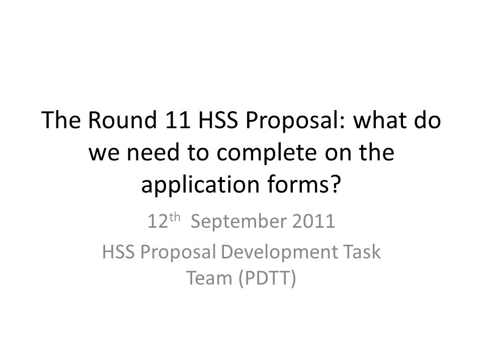 The Round 11 HSS Proposal: what do we need to complete on the application forms.