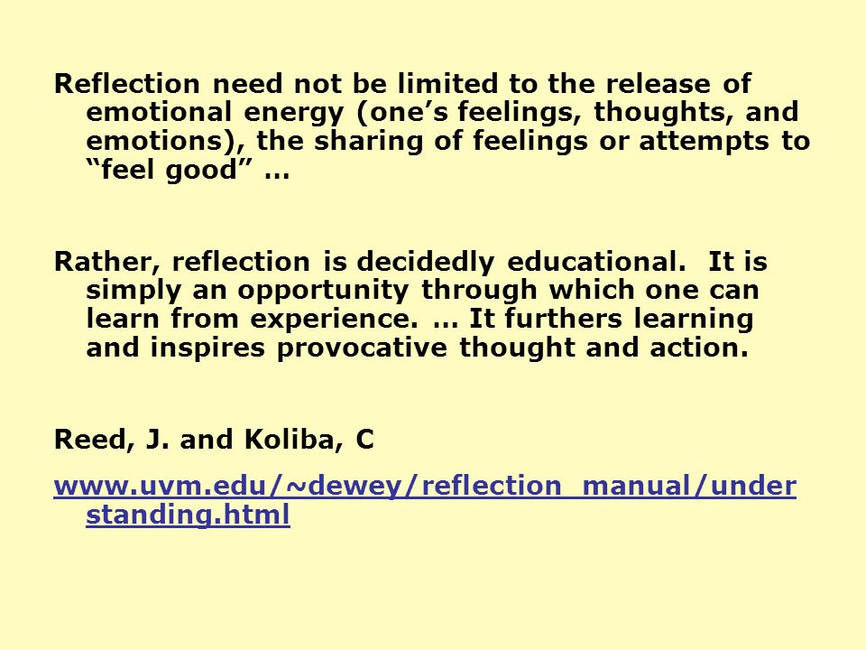"Reflection need not be limited to the release of emotional energy (one's feelings, thoughts, and emotions), the sharing of feelings or attempts to ""fe"