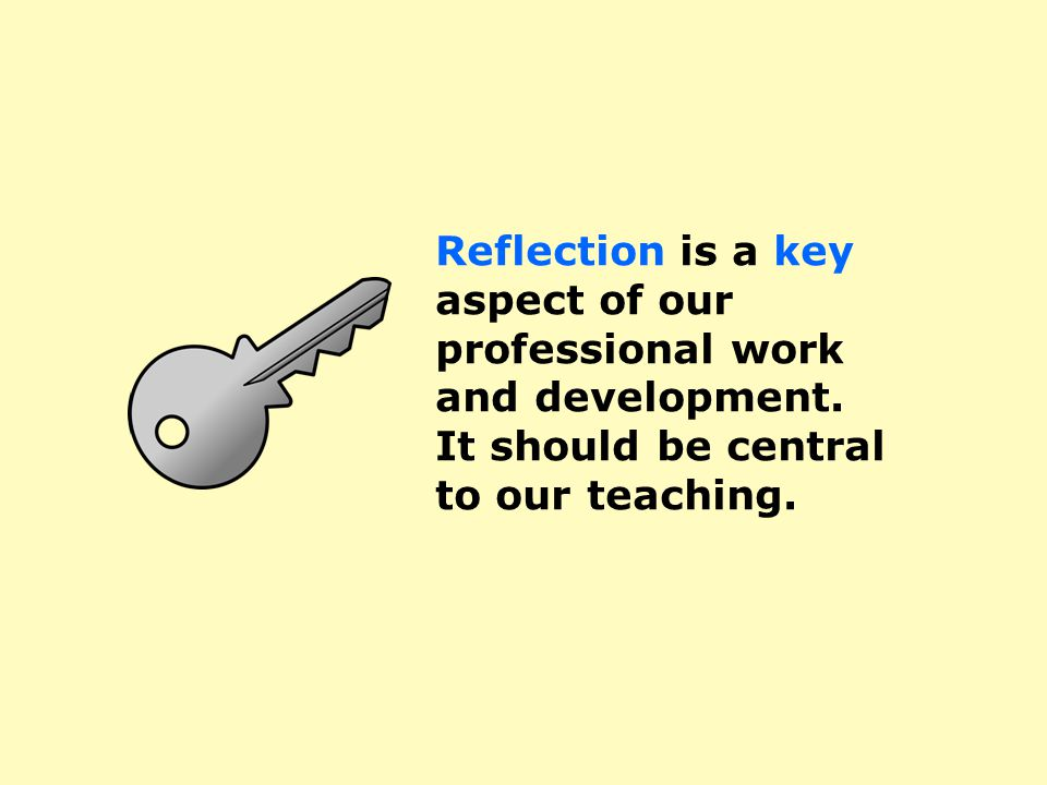 Reflection is a key aspect of our professional work and development.
