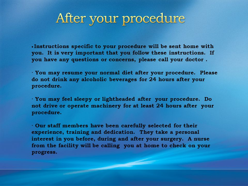 Instructions specific to your procedure will be sent home with you.