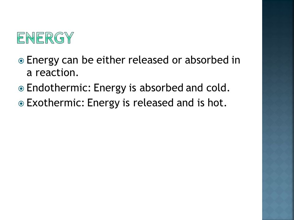 Energy can be either released or absorbed in a reaction.