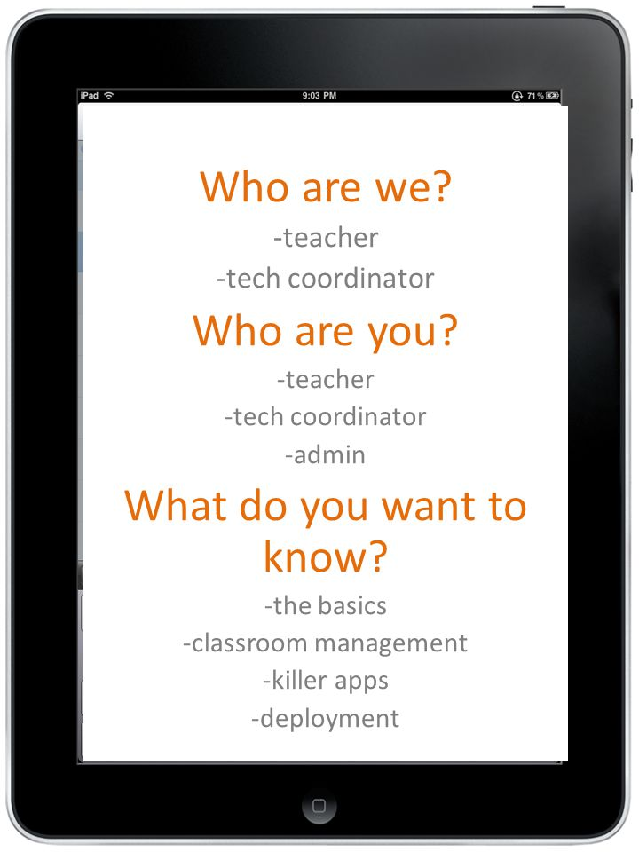 Who are we. -teacher -tech coordinator Who are you.
