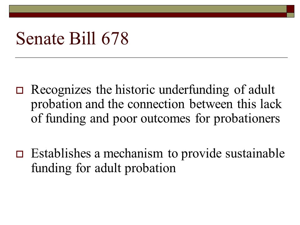 Senate Bill 678 Collaboration  Builds in collaboration at state and local levels  Funding and performance measurement include AOC, CPOC, CDCR, DOF  Local level includes a diverse stakeholder group