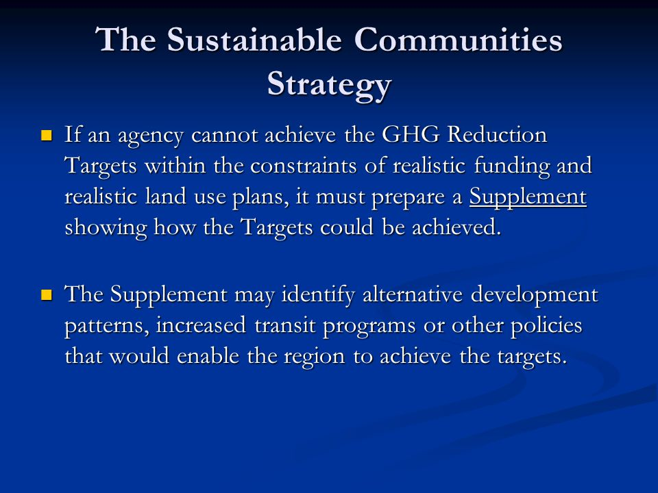 The Sustainable Communities Strategy If an agency cannot achieve the GHG Reduction Targets within the constraints of realistic funding and realistic l