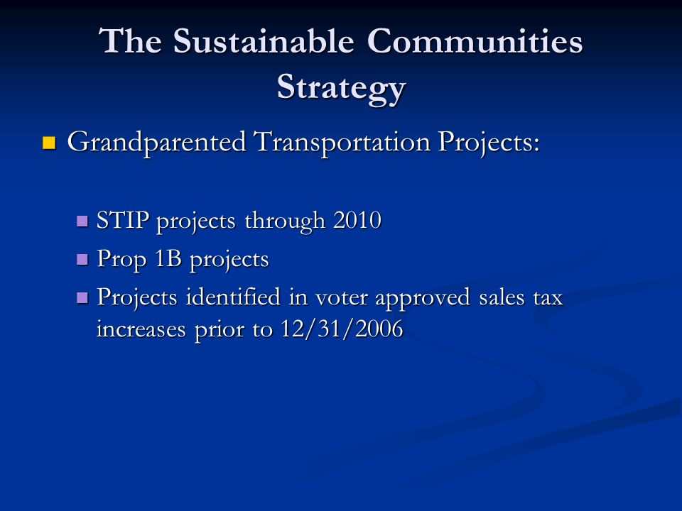 The Sustainable Communities Strategy Grandparented Transportation Projects: Grandparented Transportation Projects: STIP projects through 2010 STIP pro