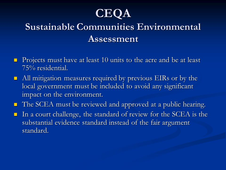 CEQA Sustainable Communities Environmental Assessment Projects must have at least 10 units to the acre and be at least 75% residential. Projects must