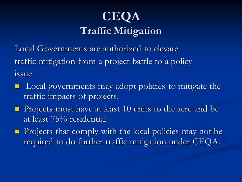 CEQA Traffic Mitigation Local Governments are authorized to elevate traffic mitigation from a project battle to a policy issue. Local governments may