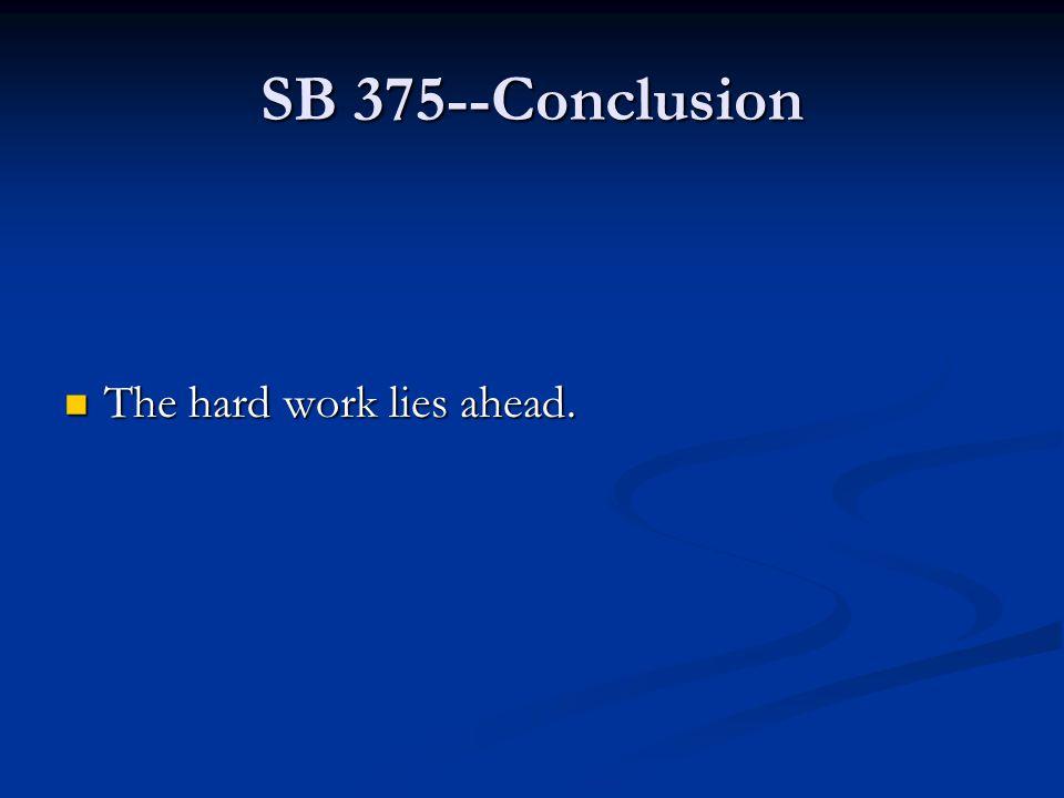 SB 375--Conclusion The hard work lies ahead. The hard work lies ahead.