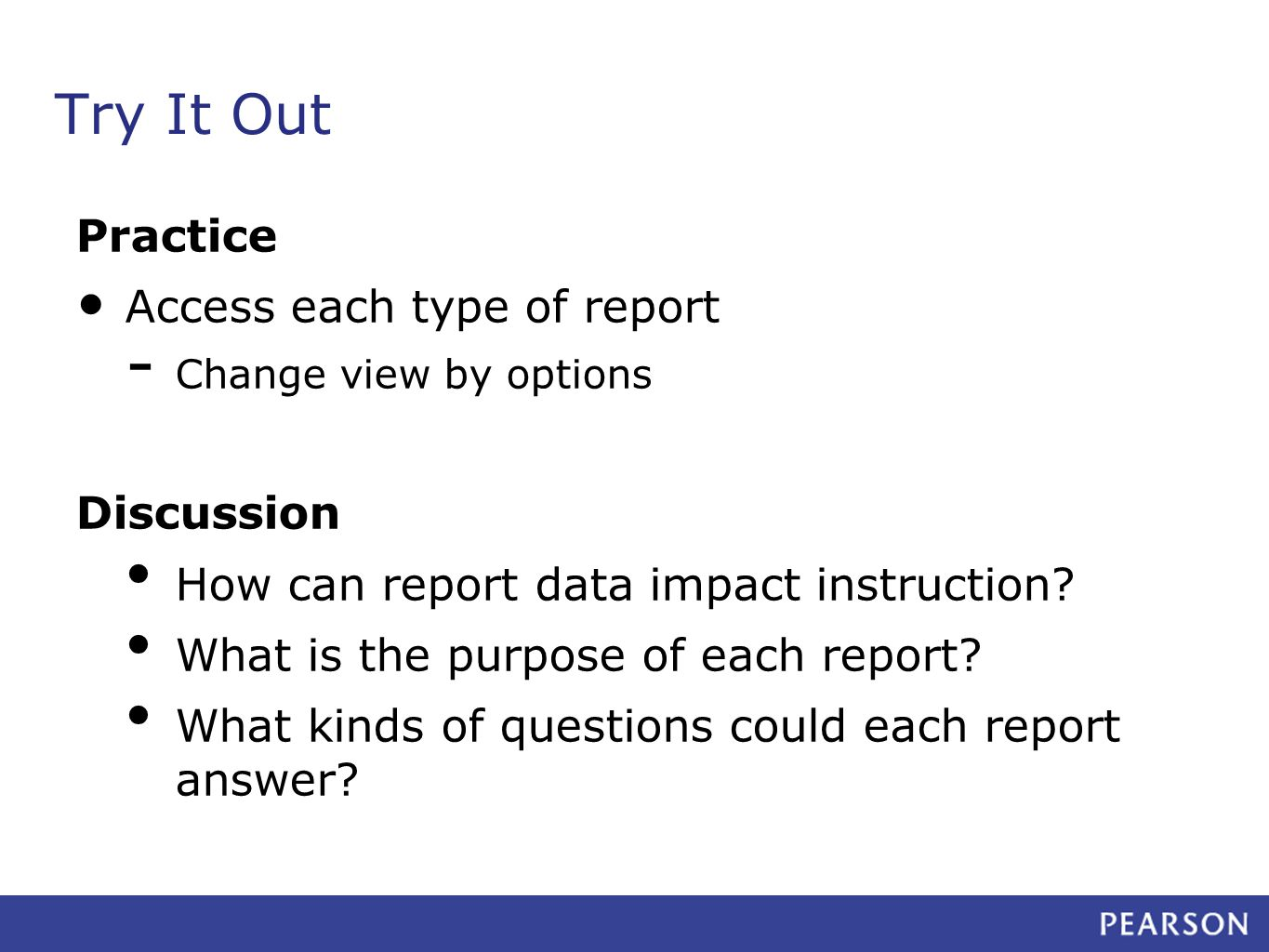 Try It Out Practice Access each type of report - Change view by options Discussion How can report data impact instruction.