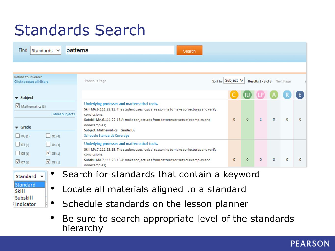 Standards Search Search for standards that contain a keyword Locate all materials aligned to a standard Schedule standards on the lesson planner Be sure to search appropriate level of the standards hierarchy