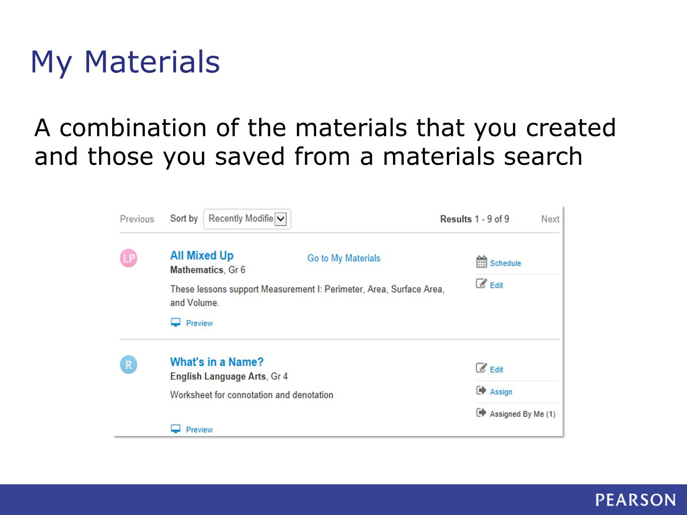 My Materials A combination of the materials that you created and those you saved from a materials search