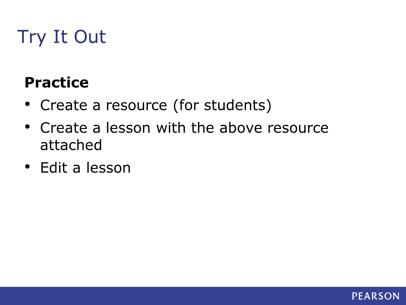 Try It Out Practice Create a resource (for students) Create a lesson with the above resource attached Edit a lesson
