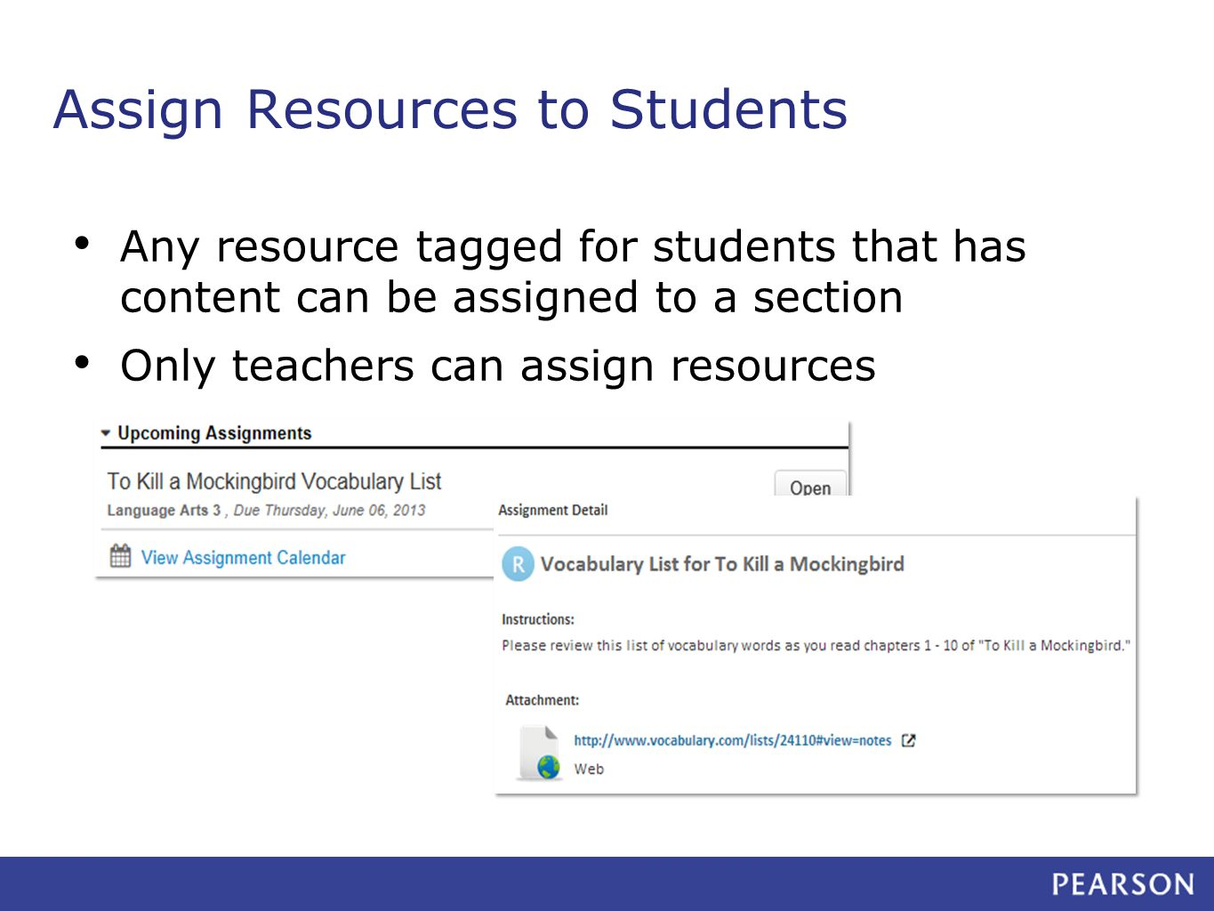 Assign Resources to Students Any resource tagged for students that has content can be assigned to a section Only teachers can assign resources