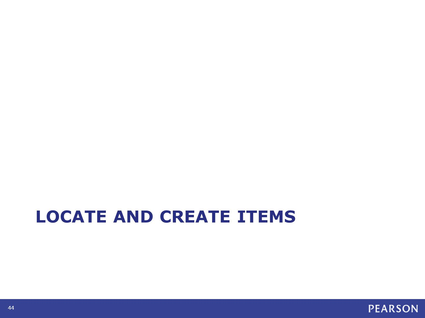 LOCATE AND CREATE ITEMS 44