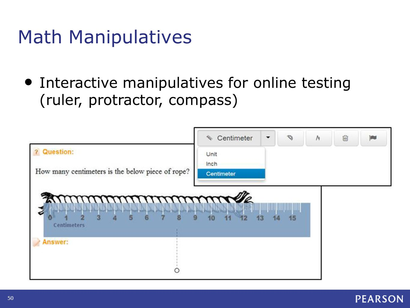 Math Manipulatives Interactive manipulatives for online testing (ruler, protractor, compass) 50