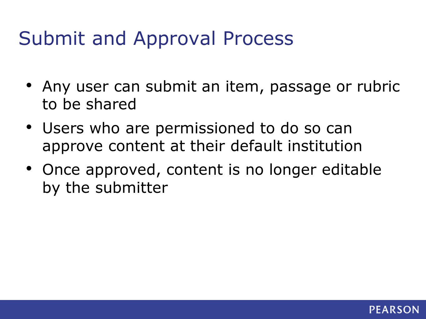 Submit and Approval Process Any user can submit an item, passage or rubric to be shared Users who are permissioned to do so can approve content at their default institution Once approved, content is no longer editable by the submitter