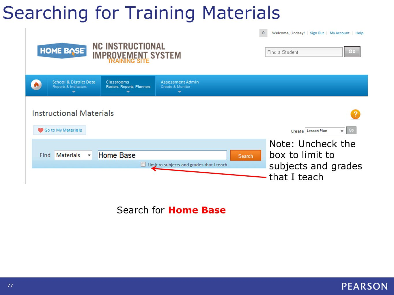 Searching for Training Materials 77 Note: Uncheck the box to limit to subjects and grades that I teach Search for Home Base