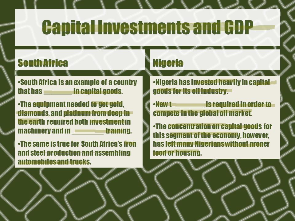 Capital Investments and GDP South AfricaNigeria South Africa is an example of a country that has _______ in capital goods.