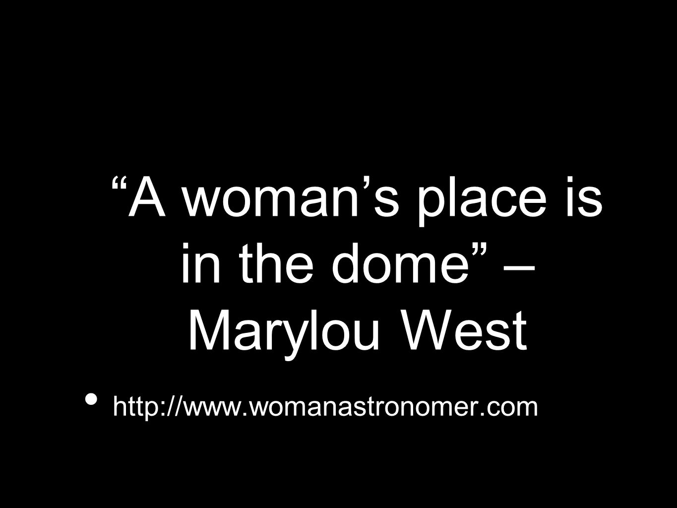 A woman's place is in the dome – Marylou West http://www.womanastronomer.com