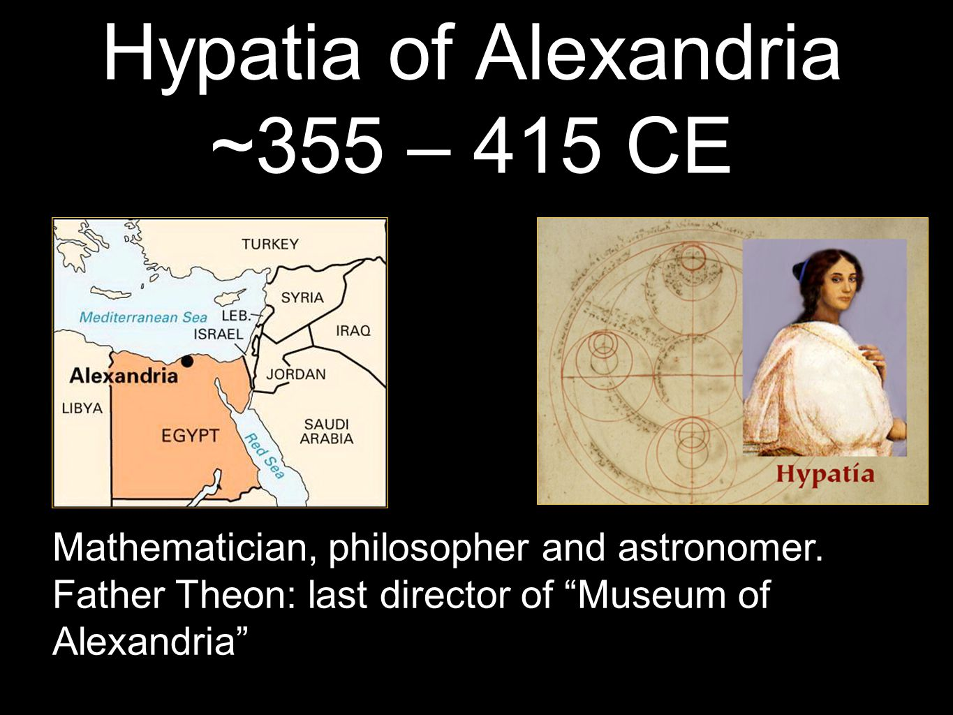 Hypatia of Alexandria ~355 – 415 CE Mathematician, philosopher and astronomer.