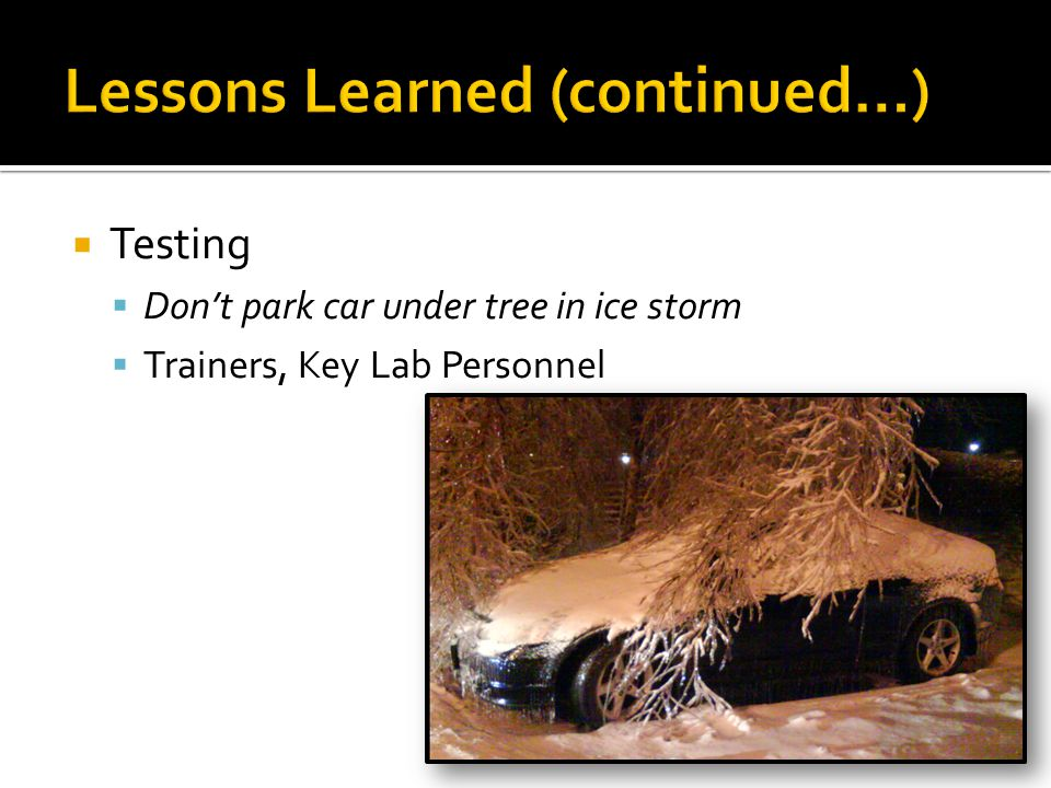  Testing  Don't park car under tree in ice storm  Trainers, Key Lab Personnel