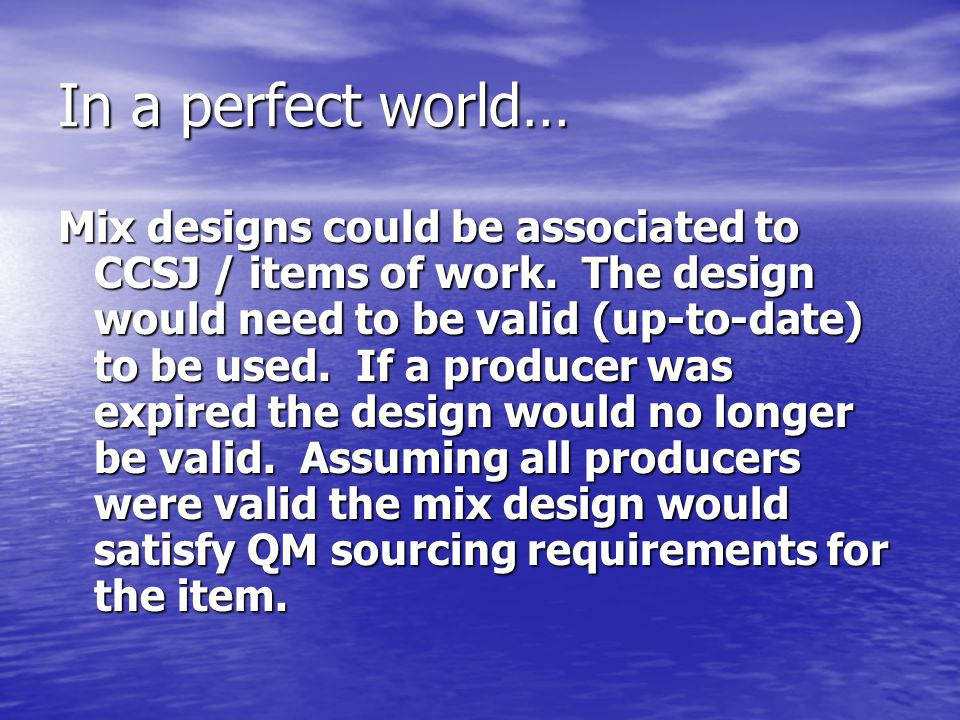 In a perfect world… Mix designs could be associated to CCSJ / items of work.