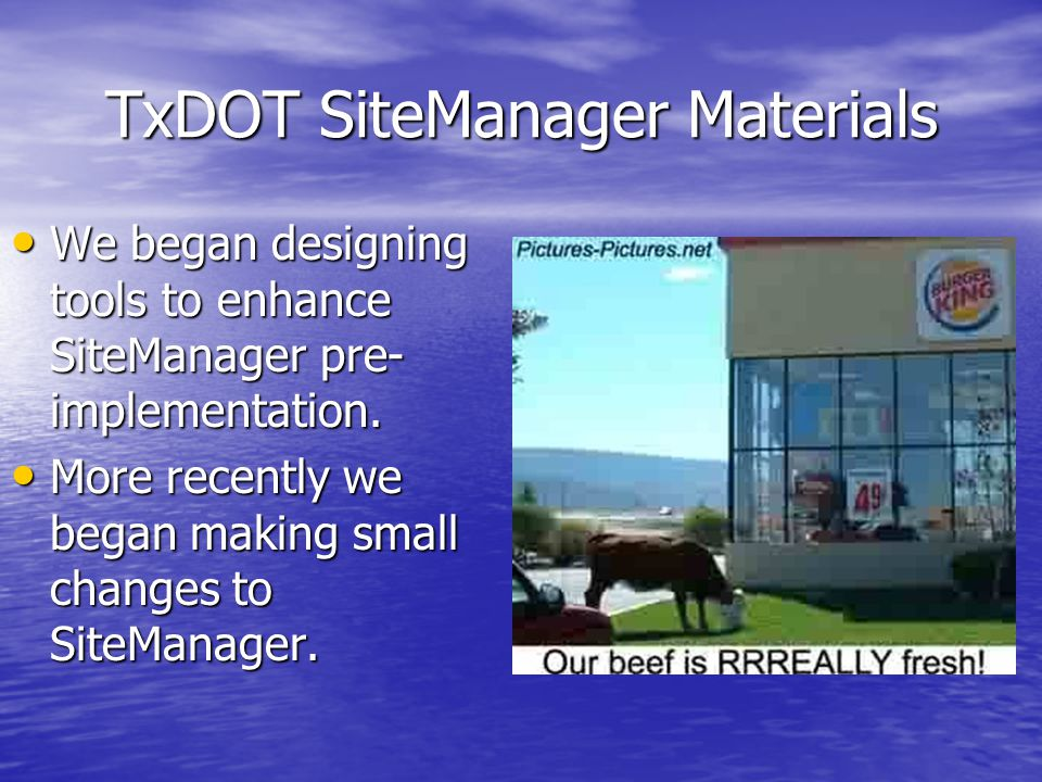 TxDOT SiteManager Materials We began designing tools to enhance SiteManager pre- implementation.