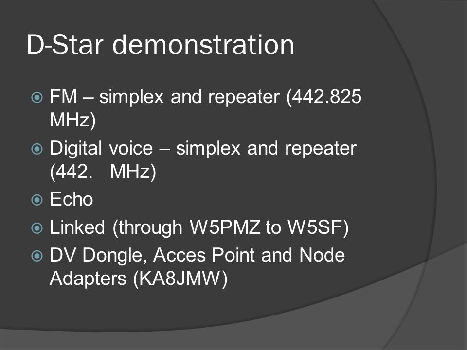 D-Star demonstration  FM – simplex and repeater (442.825 MHz)  Digital voice – simplex and repeater (442.