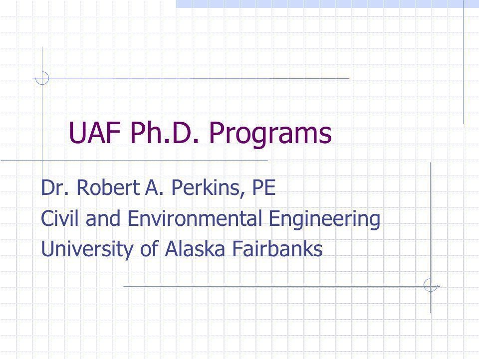 UAF Ph.D. Programs Dr. Robert A.