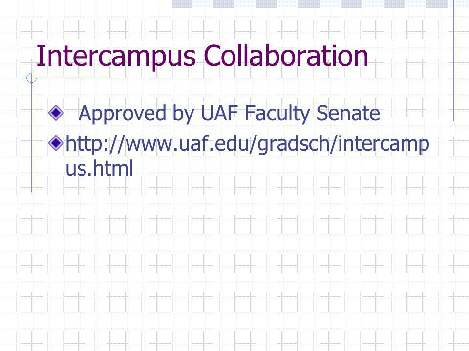 Intercampus Collaboration Approved by UAF Faculty Senate http://www.uaf.edu/gradsch/intercamp us.html