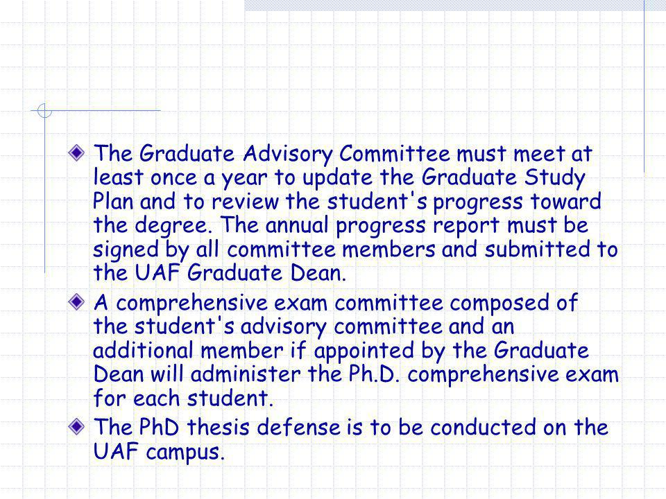 The Graduate Advisory Committee must meet at least once a year to update the Graduate Study Plan and to review the student's progress toward the degre