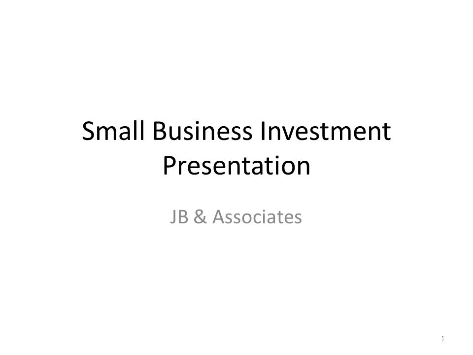 Small Business Investment Presentation JB & Associates 1