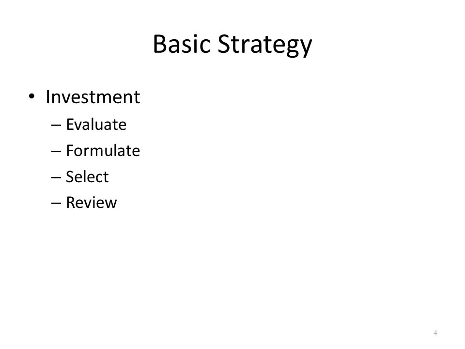 Basic Strategy Investment – Evaluate – Formulate – Select – Review 4