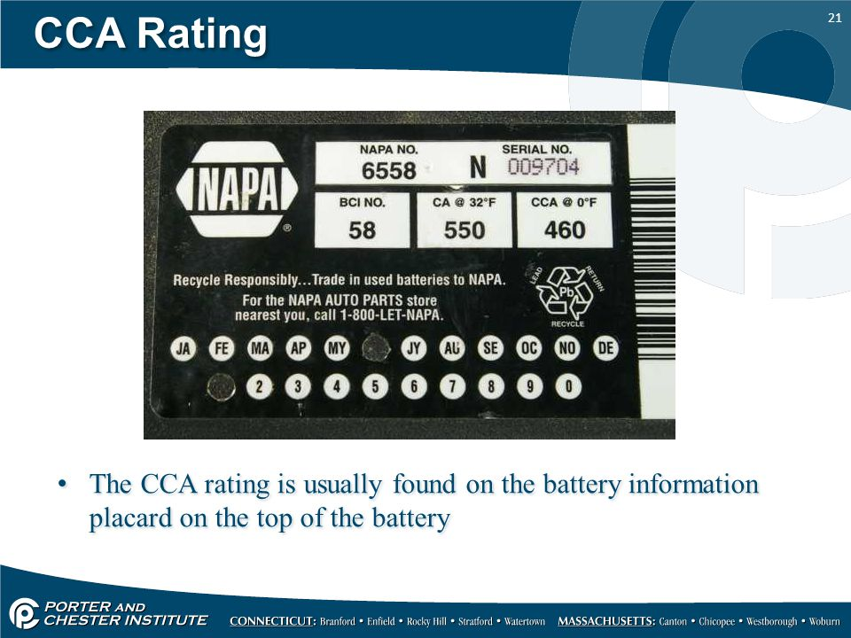 21 CCA Rating The CCA rating is usually found on the battery information placard on the top of the battery