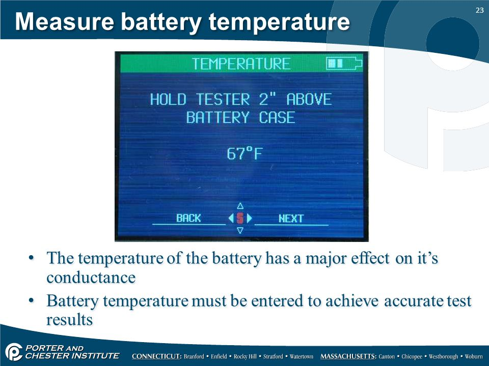 23 Measure battery temperature The temperature of the battery has a major effect on it's conductance Battery temperature must be entered to achieve ac
