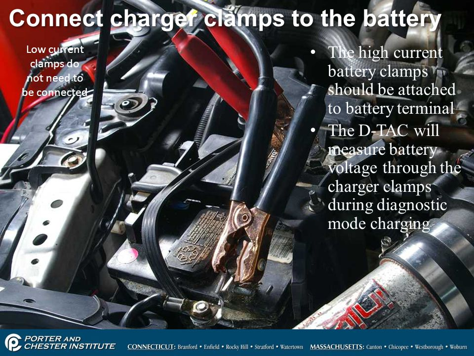 33 Connect charger clamps to the battery The high current battery clamps should be attached to battery terminal The D-TAC will measure battery voltage through the charger clamps during diagnostic mode charging The high current battery clamps should be attached to battery terminal The D-TAC will measure battery voltage through the charger clamps during diagnostic mode charging Low current clamps do not need to be connected